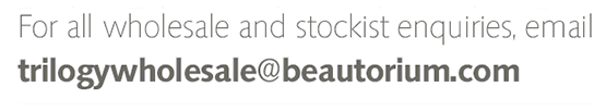 For all wholesales and stockist enquiries, email trilogywholesale@beautorium.com